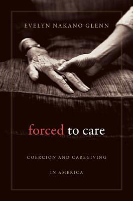 Forced to Care By Glenn, Evelyn Nakano
