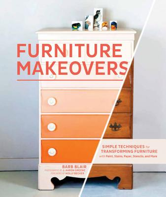 Furniture Makeovers By Blair, Barb/ Greene, J. Aaron (PHT)/ Becker, Holly (FRW)